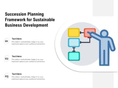 Succession Planning Framework For Sustainable Business Development Ppt PowerPoint Presentation Summary Design Templates PDF