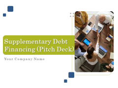 Supplementary Debt Financing Pitch Deck Ppt PowerPoint Presentation Complete Deck With Slides