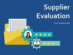 Supplier Evaluation Ppt PowerPoint Presentation Complete Deck With Slides