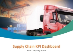 Supply Chain Kpi Dashboard Ppt PowerPoint Presentation Complete Deck With Slides