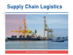 Supply Chain Logistics Ppt Powerpoint Presentation Complete Deck With Slides