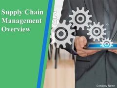 Supply Chain Management Overview Ppt PowerPoint Presentation Complete Deck With Slides