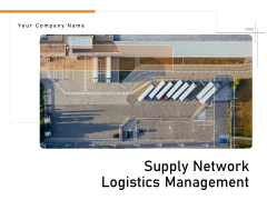 Supply Network Logistics Management Ppt PowerPoint Presentation Complete Deck With Slides
