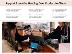 Support Executive Handing Over Product To Clients Ppt PowerPoint Presentation Gallery Objects PDF