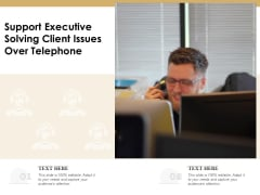 Support Executive Solving Client Issues Over Telephone Ppt PowerPoint Presentation Styles Background PDF