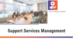 Support Services Management Ppt PowerPoint Presentation Complete Deck With Slides