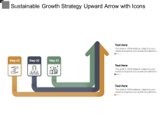 Sustainable Growth Strategy Upward Arrow With Icons Ppt Powerpoint Presentation Layouts Demonstration