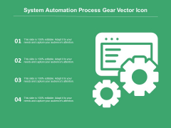 System Automation Process Gear Vector Icon Ppt PowerPoint Presentation Infographics Graphic Tips PDF
