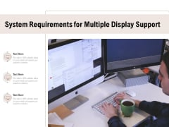 System Requirements For Multiple Display Support Ppt PowerPoint Presentation Gallery Elements PDF