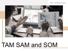 TAM SAM And SOM Ppt PowerPoint Presentation Complete Deck With Slides Ppt PowerPoint Presentation Complete Deck With Slides