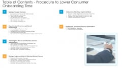 Table Of Contents Procedure To Lower Consumer Onboarding Time Ppt Infographics Example Topics PDF
