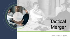 Tactical Merger Ppt PowerPoint Presentation Complete Deck With Slides