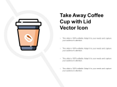 Take Away Coffee Cup With Lid Vector Icon Ppt PowerPoint Presentation Infographics Graphics Pictures