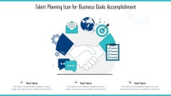 Talent Planning Icon For Business Goals Accomplishment Ppt Pictures Design Templates PDF