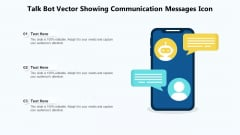 Talk Bot Vector Showing Communication Messages Icon Ppt PowerPoint Presentation File Display PDF