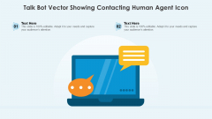 Talk Bot Vector Showing Contacting Human Agent Icon Ppt PowerPoint Presentation Gallery Graphics PDF