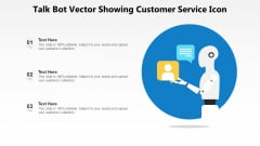Talk Bot Vector Showing Customer Service Icon Ppt PowerPoint Presentation Gallery Infographic Template PDF