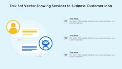 Talk Bot Vector Showing Services To Business Customer Icon Ppt PowerPoint Presentation Gallery Professional PDF