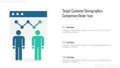 Target Customer Demographics Comparison Vector Icon Ppt Inspiration Slides PDF
