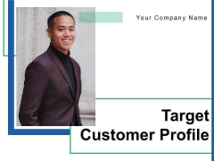 Target Customer Profile Goals Occupation Ppt PowerPoint Presentation Complete Deck