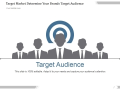 Target Market Determine Your Brands Target Audience Ppt PowerPoint Presentation Outline