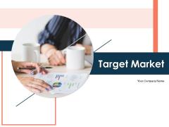 Target Market Ppt PowerPoint Presentation Complete Deck With Slides