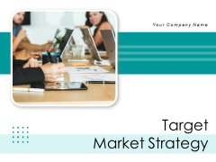 Target Market Strategy Ppt PowerPoint Presentation Complete Deck With Slides