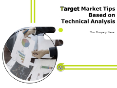 Target Market Tips Based On Technical Analysis Ppt PowerPoint Presentation Complete Deck With Slides