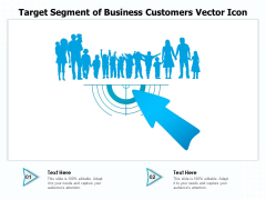 Target Segment Of Business Customers Vector Icon Ppt PowerPoint Presentation Styles Picture PDF