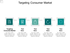 Targeting Consumer Market Ppt PowerPoint Presentation Ideas Show Cpb