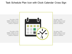 Task Schedule Plan Icon With Clock Calendar Cross Sign Ppt PowerPoint Presentation Layouts Graphics Design PDF
