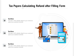 Tax Payers Calculating Refund After Filling Form Ppt PowerPoint Presentation File Graphics Template PDF