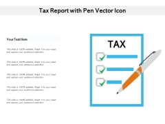 Tax Report With Pen Vector Icon Ppt PowerPoint Presentation Summary Design Templates PDF