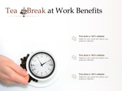 Tea Break At Work Benefits Ppt PowerPoint Presentation Model Information