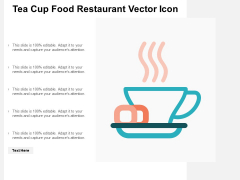 Tea Cup Food Restaurant Vector Icon Ppt PowerPoint Presentation Icon Images
