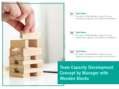 Team Capacity Development Concept By Manager With Wooden Blocks Ppt PowerPoint Presentation Gallery Slideshow PDF