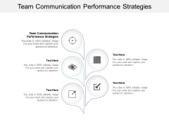 Team Communication Performance Strategies Ppt Powerpoint Presentation File Show Cpb