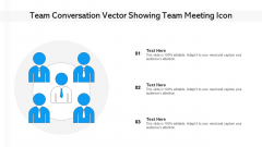 Team Conversation Vector Showing Team Meeting Icon Ppt PowerPoint Presentation File Layouts PDF