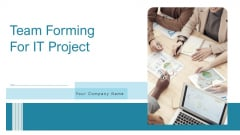 Team Forming For IT Project Ppt PowerPoint Presentation Complete Deck With Slides