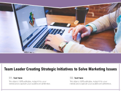 Team Leader Creating Strategic Initiatives To Solve Marketing Issues Ppt PowerPoint Presentation Gallery Graphic Images PDF