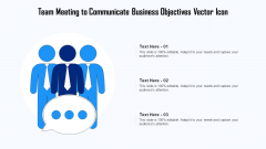 Team Meeting To Communicate Business Objectives Vector Icon Ppt PowerPoint Presentation File Graphics PDF