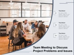 Team Meeting To Discuss Project Problems And Issues Ppt PowerPoint Presentation File Graphics PDF