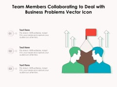 Team Members Collaborating To Deal With Business Problems Vector Icon Ppt PowerPoint Presentation Inspiration Designs Download PDF