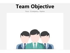 Team Objective Goal Management Ppt PowerPoint Presentation Complete Deck