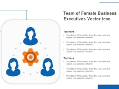 Team Of Female Business Executives Vector Icon Ppt PowerPoint Presentation Icon Outline PDF