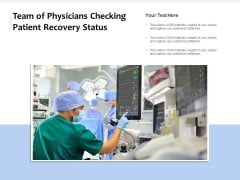 Team Of Physicians Checking Patient Recovery Status Ppt PowerPoint Presentation Gallery Diagrams PDF