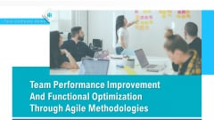 Team Performance Improvement And Functional Optimization Through Agile Methodologies Ppt PowerPoint Presentation Complete Deck With Slides