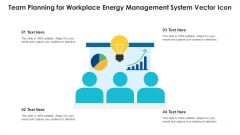 Team Planning For Workplace Energy Management System Vector Icon Ppt Ideas Slide Portrait PDF