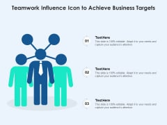 Teamwork Influence Icon To Achieve Business Targets Ppt PowerPoint Presentation Gallery Guidelines PDF