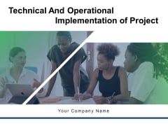 Technical And Operational Implementation Of Project Assessment Deployment Ppt PowerPoint Presentation Complete Deck